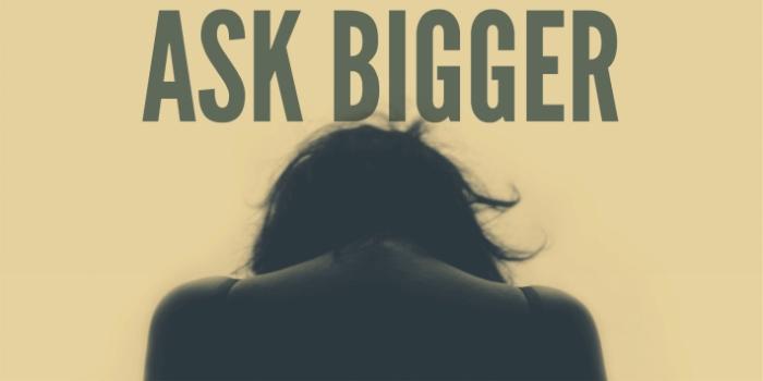 ask bigger
