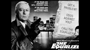 """Got a problem? Odds against you? Call the Equalizer!"""